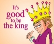 Its good to be the king