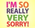 I'm so really very sorry!