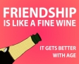 Friendship is like a fine wine