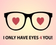 I only have eyes 4 you!